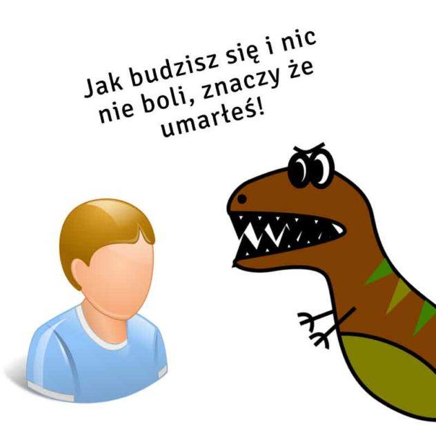 Dlaczego boli? Cz. II Joanna Tokarska Jak budzisz się i nic nie boli, znaczy że umarłeś! joannatokarska.pl