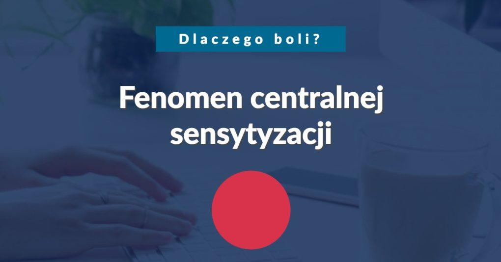 DLACZEGO BOLI – fenomen centralnej sensytyzacji Joanna Tokarska joannatokarka.pl